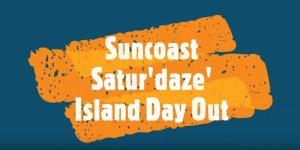 "Suncoast ""Satur-daze"" Island day"