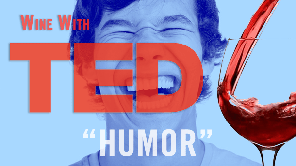 "Wine with TED ""Humor"""