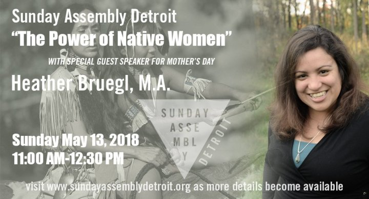 "Sunday Assembly Detroit ""The Power of Native Women"" May 13, 2018"
