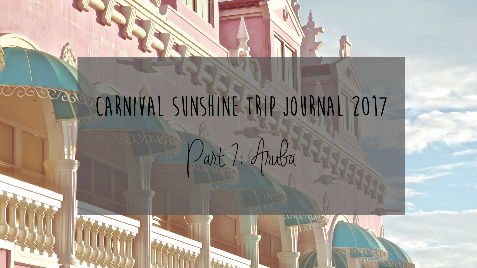 Carnival Sunshine Trip Journal: Part 7 – Aruba