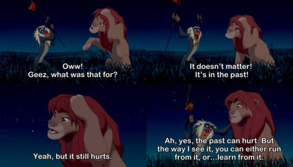 the wisdom of rafiki. truly words to live by!