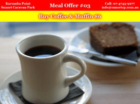 Meal Offer #03 Karumba Point Sunset Caravan Park Coffee & Muffin $6Meal Offer #03 Karumba Point Sunset Caravan Park Coffee & Muffin $6