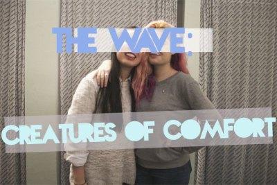 The Wave: Creatures of Comfort