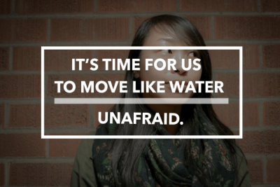 Stories of Resistance: It's Time for Us to Move Like Water; Unafraid