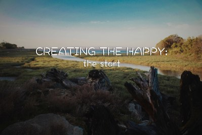 Creating The Happy: The Start