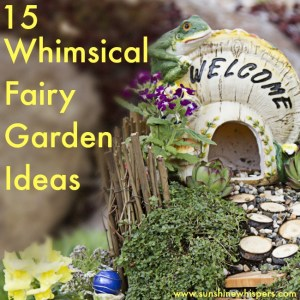 15 Whimsical Ideas to Make Your Fairy Garden Magical