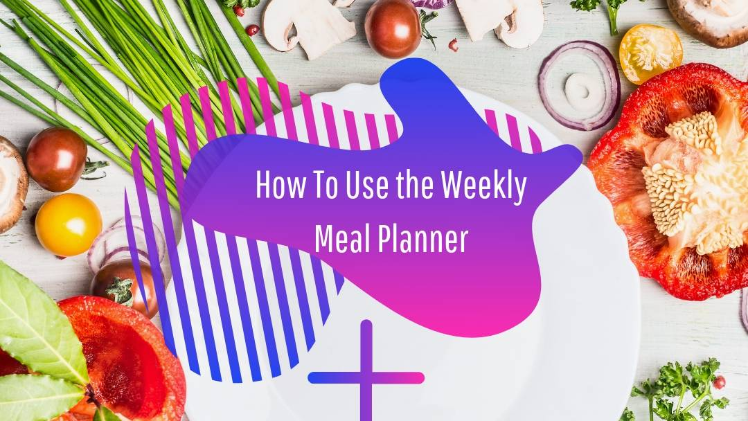 How to use the weekly meal planner