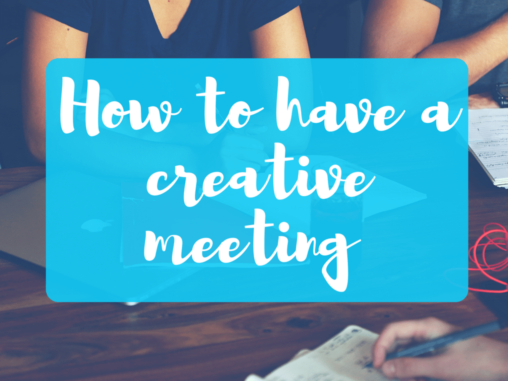 How to have a creative meeting