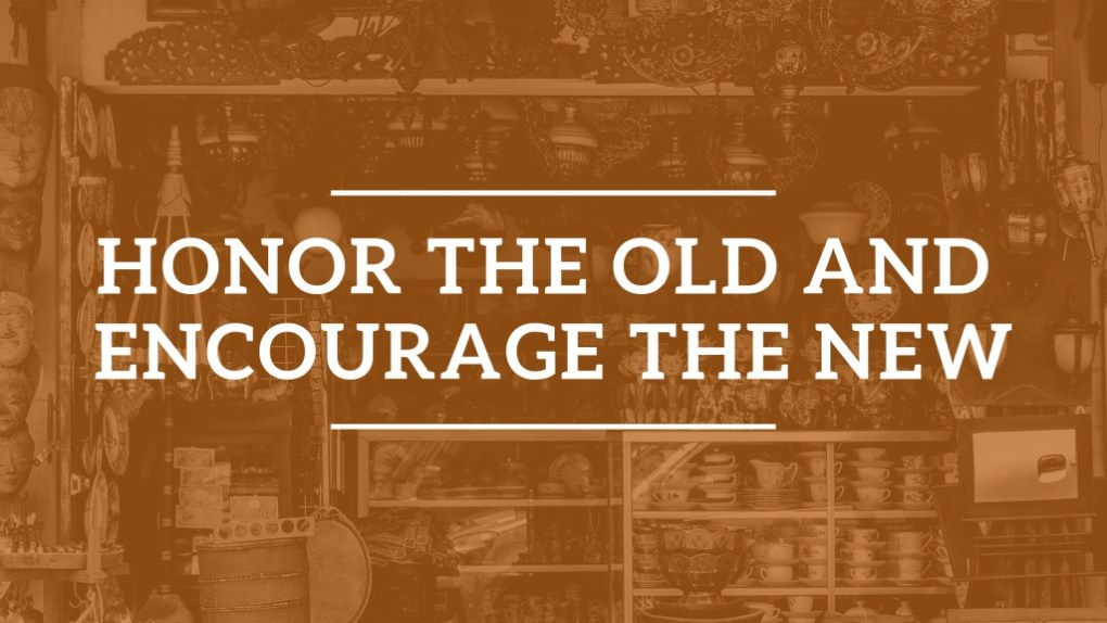 Honor the Old and Encourage the new