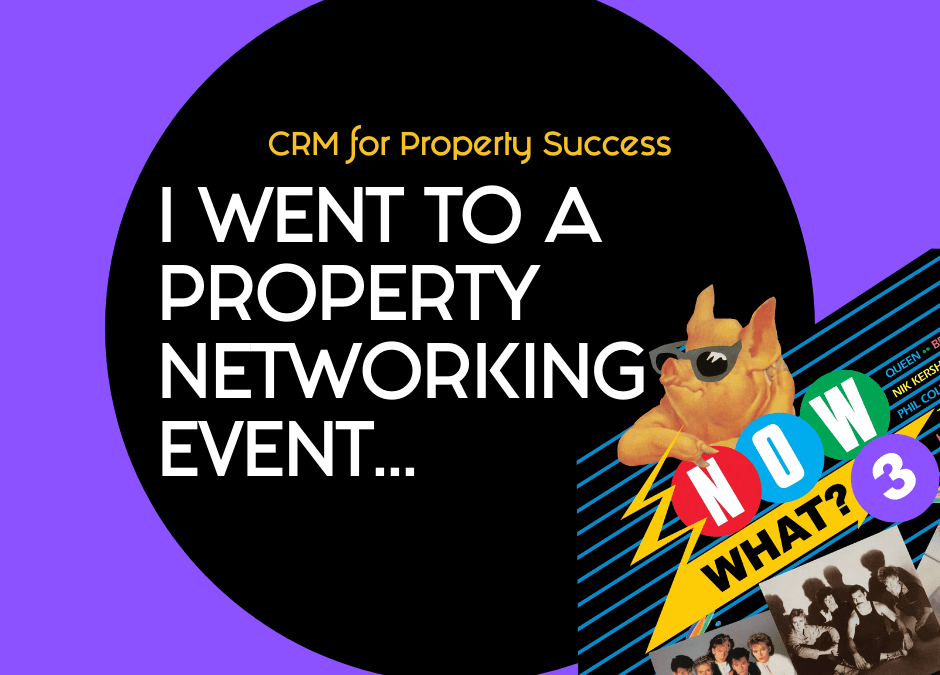 I went to a property networking event – now what? (Part 3)