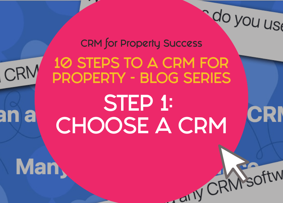 10 Steps to a CRM for Property – Step 1: Choose a CRM