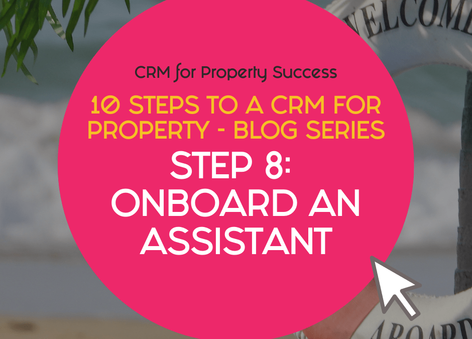 10 Steps to a CRM for Property – Step 8: Onboard an assistant (VA) in your property business