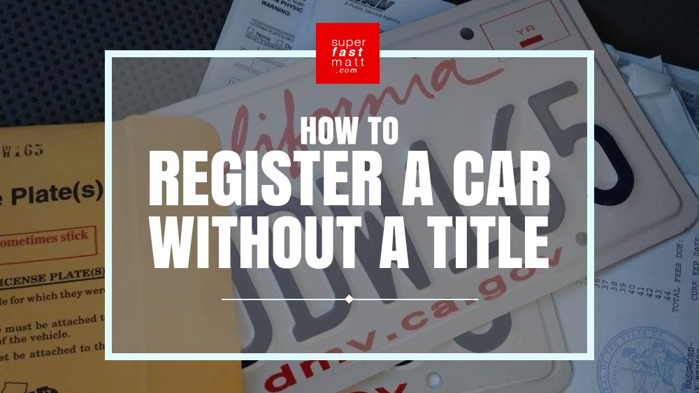 How to Register a Car Without a Title