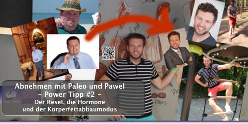 Abnehmen mit Paleo und Pawel - Power Tip #2 - Der Reset, die Hormone und der Körperfettabbaumodus