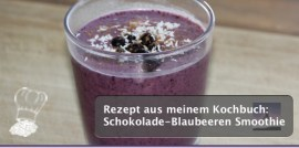 Rezept aus meinem Kochbuch: Schokolade-Blaubeeren Smoothie