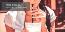Paleo Rezept: Kurkuma Smoothie