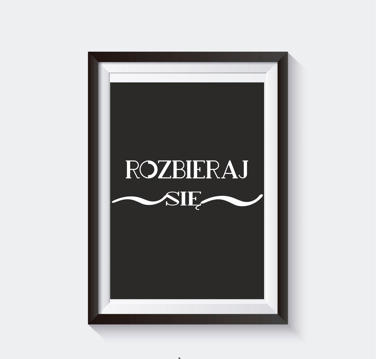 Piękny czarny plakat do łazienki z cytatem Rozbieraj się