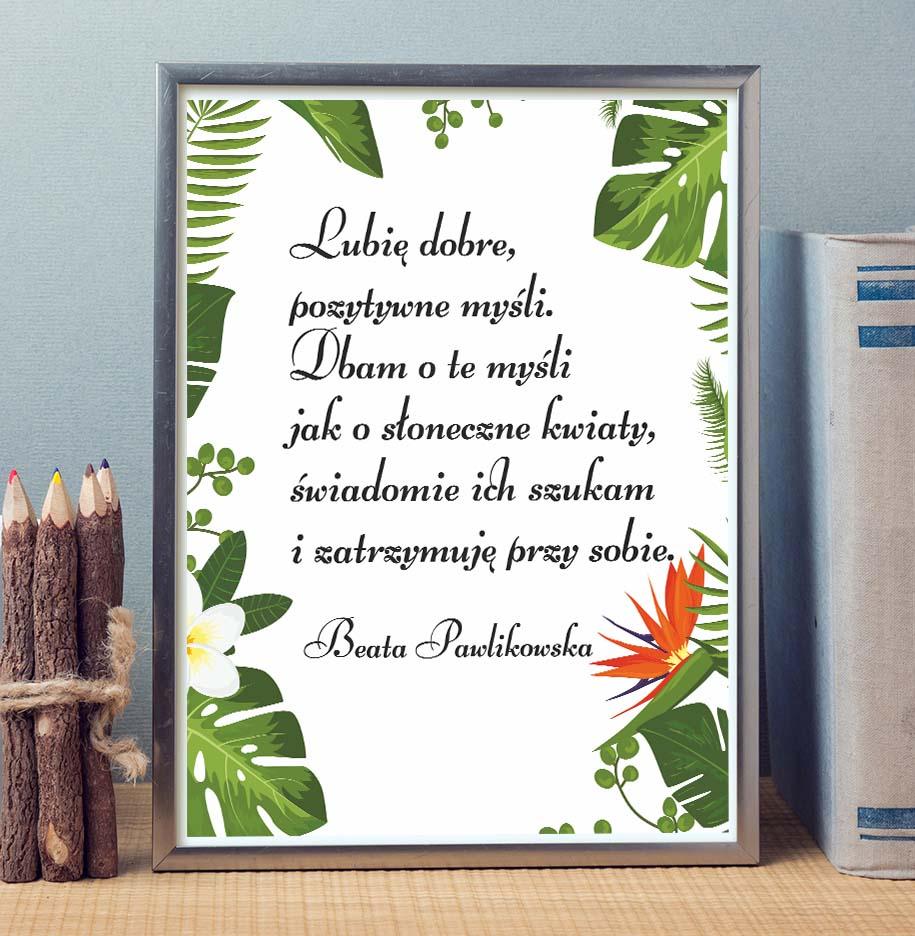 Afirmacja na ścianę Beata Pawlikowska o pozytywnych myślach