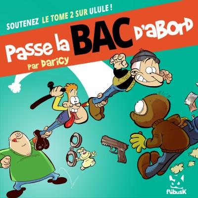 Soutenez sur Ulule le second tome de Passe la BAC d'Abord par Daricy