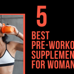 5 Best Pre-Workout Supplements for Women in 2020