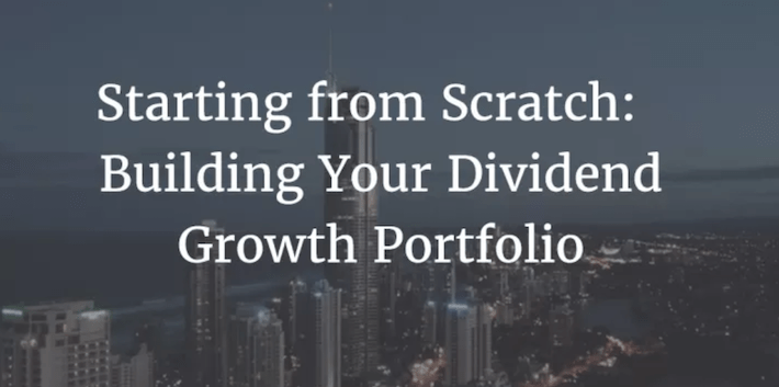 Starting From Scratch - Building Your Dividend Growth Portfolio
