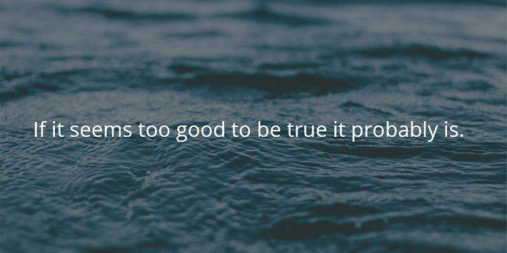 If it seems to good to be true