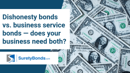 Find out if you need a dishonesty bond, a business service bond, or both