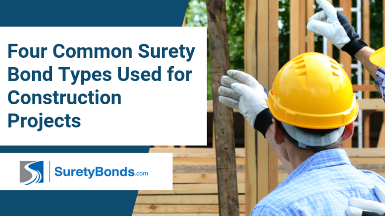 Find out the 4 common surety bond types used for construction projects with SuretyBonds.com