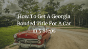 5-steps-to-getting-a-Georgia-bonded-title-for-a-car