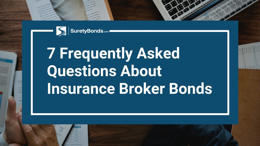 7 Frequently Asked Questions About Insurance Broker Bonds ...
