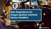 New Regulations for Oregon Ignition Interlock Device Installers