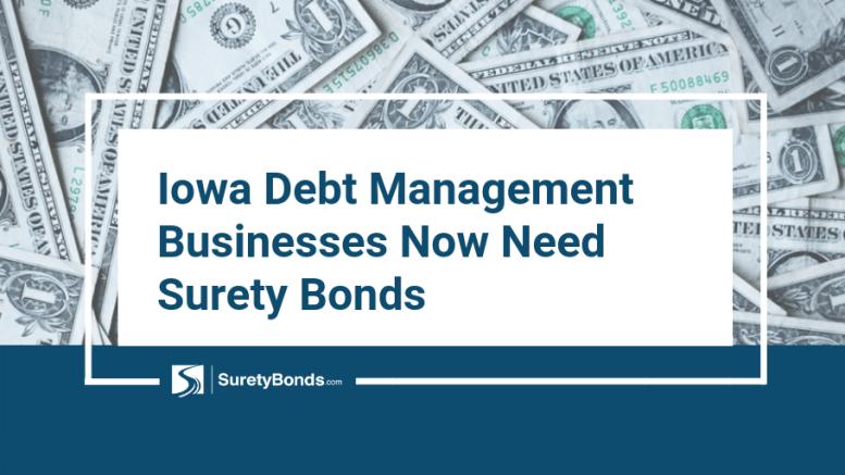 Iowa Debt Management Businesses Now Need Surety Bonds