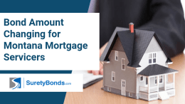 The bond amount for Montana mortgage servicers is changing
