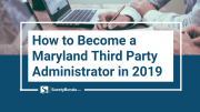 How to Become a Maryland Third Party Administrator in 2019