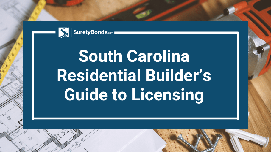 South Carolina Residential Builder S Guide To Licensing Surety Bond Insider