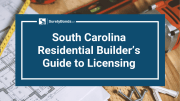 South Carolina Residential Builders Guide to Licensing