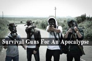 Survival Guns For An Apocalypse, best survival guns,