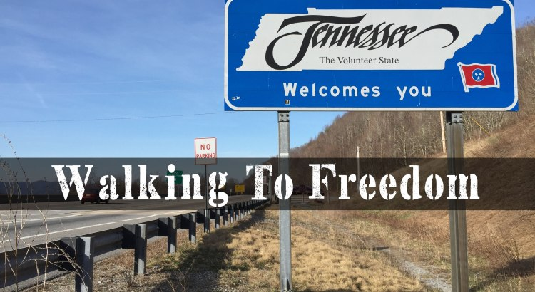 Walking To Freedom? Tennessee Is A Great Choice!  episode 137