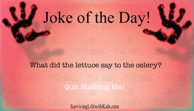 What did the lettuce say to the celery?  Quit Stalking me!
