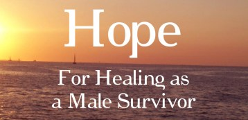 Hope-For-Healing-As-A-Male-Survivor-new-300x145 Hope For Healing As A Male Survivor.