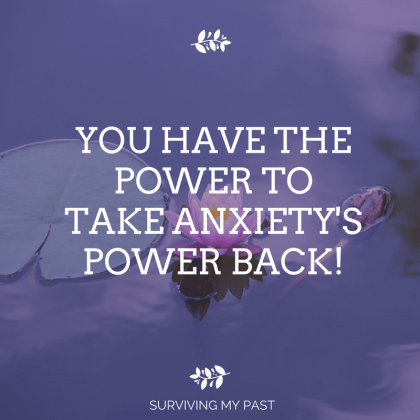 anxiety quote - you have the power to take anxiety's power back - surviving my past - tricks of anxiety series