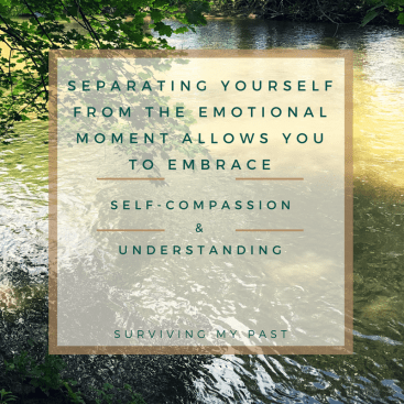 embrace-self-compassion-and-understanding-surviving-my-past Third person journaling through an emotional roller coaster.