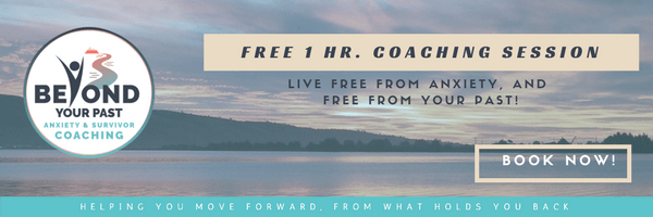 Beyond Your Past - anxiety and survivor coaching - free 1 hr session