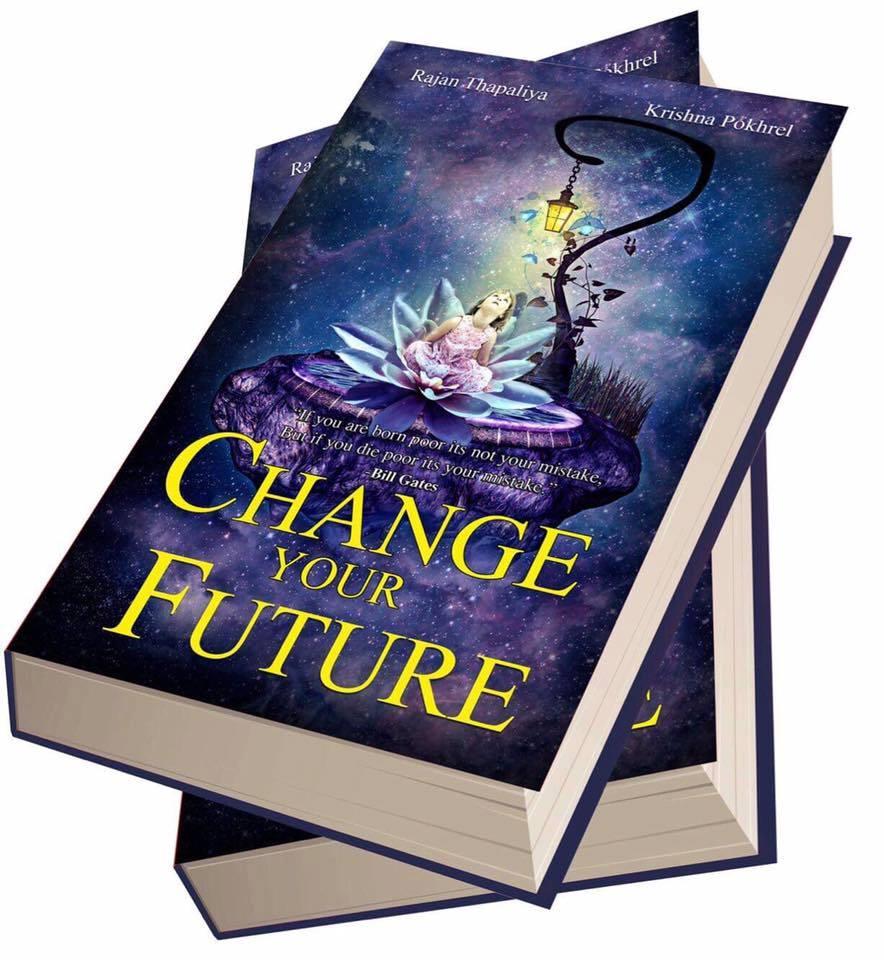 बहु प्रतिक्षित पुस्तक 'चेन्ज योर फ्युचर' बजारमा