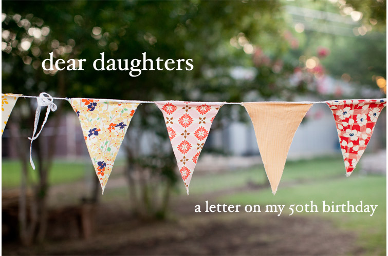 dear daughters a letter on my 50th birthday