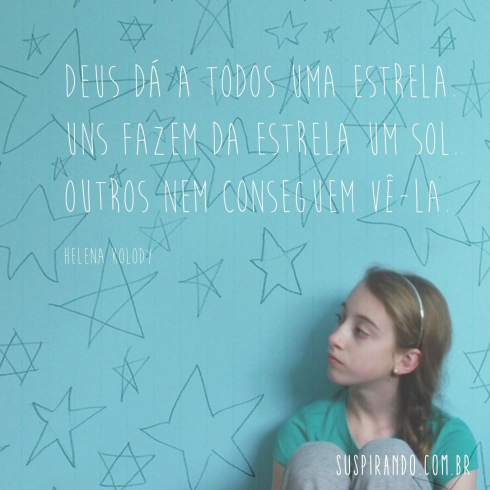 Dom Deus dá a todos uma estrela. Uns fazem da estrela um sol. Outros nem conseguem vê-la. (Helena Kolody)