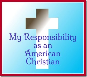 My Responsibility as an American Christian