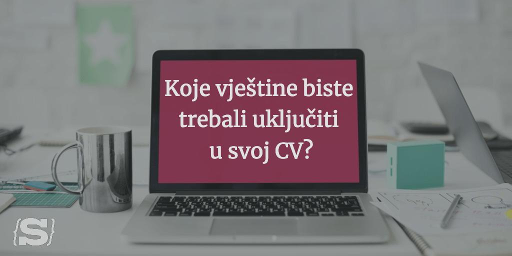 Koje vještine biste trebali uključiti u svoj CV?