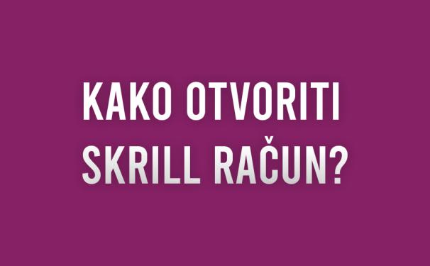 Kako otvoriti Skrill račun