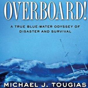 Overboard!: A True Bluewater Odyssey of Disaster and Survival Michael J. Tougias